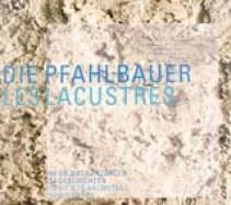 Die Pfahlbauer - Ausstellungskatalog 2005