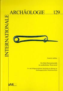 Internationale Archäologie; Band 129, Ein Stück Bernsteinstraße im nordöstlichen Weinviertel; Ur- und frühgeschichtliche Streufunde als Beitrag zur Siedlungsgeschichte Niederösterreichs