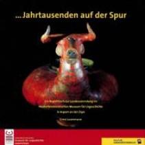 Jahrtausenden auf der Spur. Ein Begleitbuch zur Landessammlung im Niederösterreichischen Museum für Urgeschichte in Asparn/Zaya