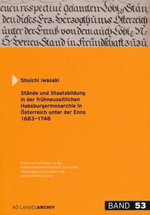 Shuichi Iwasaki: Stände und Staatsbildung in der frühneuzeitlichen Habsburgermonarchie in Österreich unter der Enns 1683-1748